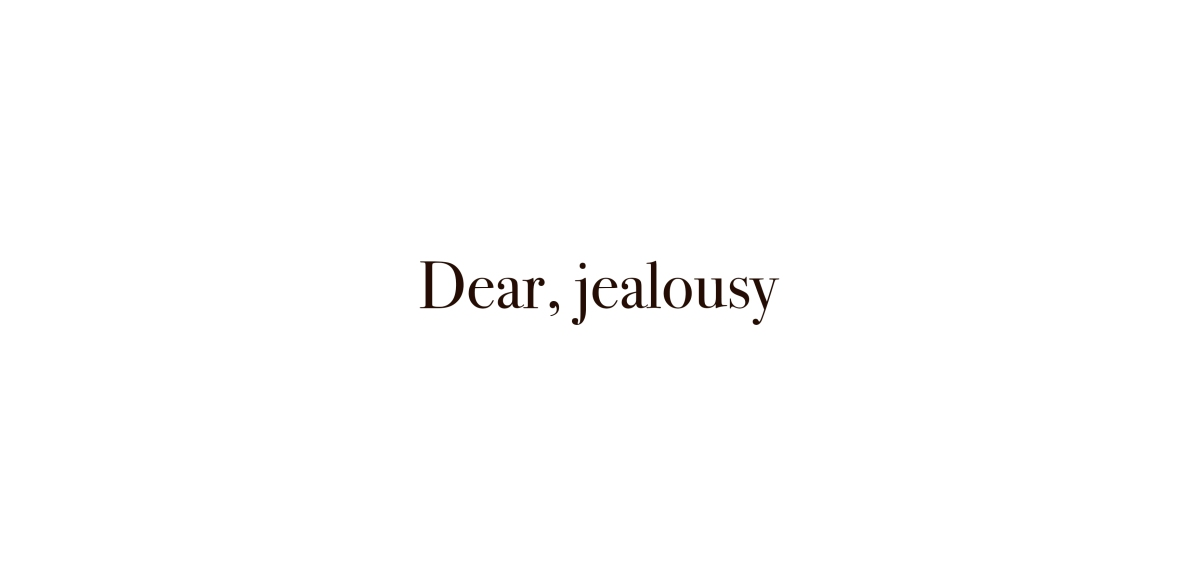 Dear, Jealousy